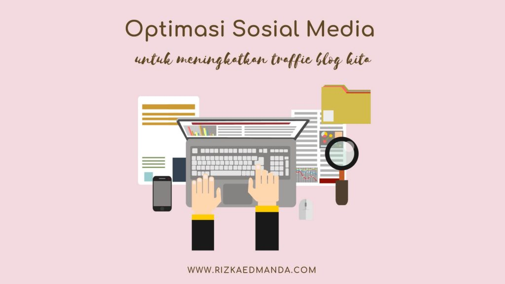 Tips Meningkatkan Traffic Blog Lewat Optimasi Sosial Media