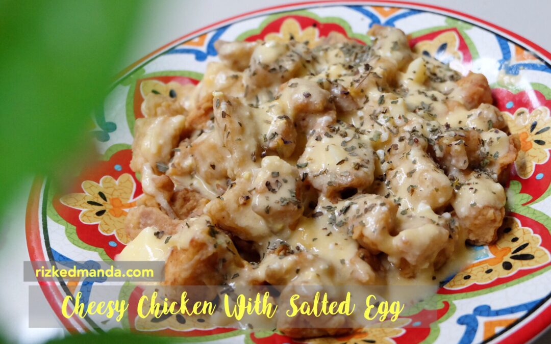 #DiaryMasak 1 : Resep Cheesy Chicken With Salted Egg